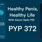 Healthy Penis, Healthy Life with Aaron Spitz, MD: PYP 372