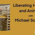Liberating Humans and Animals with Michael Schwarz: PYP 398
