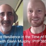 Stress and Resilience in the Time of Pandemic with Glenn Murphy: PYP 385