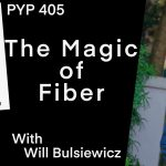 The Magic of Fiber with Will Bulsiewicz: PYP 405