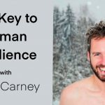 The Key to Human Resilience with Scott Carney: PYP 413