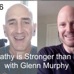Empathy is Stronger than Fear with Glenn Murphy: PYP 416